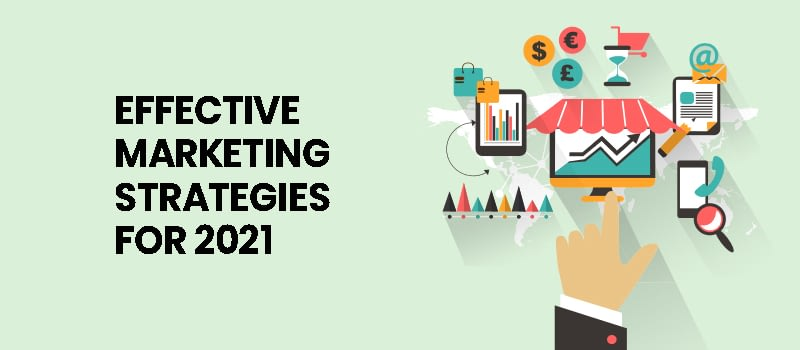 Effective Marketing Strategies for 2021